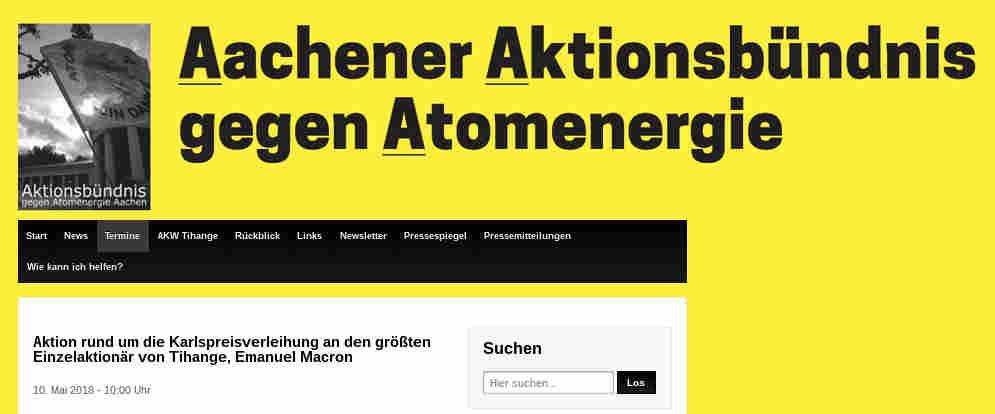 """Der mittelbar mit Abstand größte Einzelaktionär des AKW Tihange, Emanuel Macron, wird zum Karlspreisträger 2018 ernannt. Mit dieser Entscheidung hat das Karlspreisdirektorium völlig neue Optionen für die Schließung des Atomkraftwerks eröffnet! Wir werden sie nutzen!</p> <p>Wir dokumentieren hier den """"Fahrplan"""" des Protests an diesem Himmelfahrtstag:</p> <p>10:00 Treffen am Welthaus Aachen und Start der Demonstration zum Marktplatz (An der Schanz 1)<br /> 10:45 Ende von Teil-1 der Demo; TeilnehmerInnen gehen auf den Marktplatz (200 m)<br /> 11:00 bis 13:00 auf Marktplatz ist der """"offizieller Teil der Karlspreisverleihung""""<br /> 12:30 / 13:00 TeilnehmerInnen gehen INDIVIDUELL vom Markt zum Teil-2 der Aktion (200 m) zur<br /> 12:30 Kundgebung am Augustinerbach/Pontstrasse (neben Cafe Kittel)<br /> 14:00 Ende der Kundgebung..."""