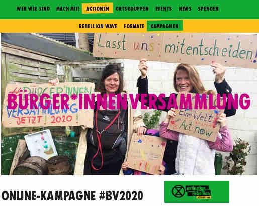 Online-Kampagne #BV2020<br /> Wir fordern die Regierung auf, noch in diesem Jahr eine #BürgerInnenversammlung einzuberufen! #BV2020</p> <p>Wir befinden uns in einer institutionellen Krise. Die Milliardenpakete für Unternehmen ohne Klimaplan zeigen einmal mehr, wie sehr die Regierenden in ihrer Arbeit von Wirtschaftsinteressen beeinflusst werden. Wir finden im aktuellen politischen Betrieb keine effektiven Lösungen für Klimagerechtigkeit und die ökologische Katastrophe.</p> <p>Unsere Antwort lautet: Ein #DemokratieUpdate durch eine #BürgerInnenversammlung!</p> <p>Die Bürger:innenversammlung ist eine konstruktive Ergänzung unseres parlamentarischen Systems. Die Antwort auf die Frage, warum die Demokratie gestärkt werden muss, findest du hier und in diesem Beitrag: Extinction Rebellion – Wandel durch Demokratie.</p> <p>Am Montag 4.5.2020 startet die zweiwöchige Kampagne - hier schonmal ein Überblick, wie du in den nächsten Tagen aktiv werden kannst:</p> <p>* DEIN STATEMENT: Bastel ein Schild oder filme dein Statement! Mache deutlich, warum wir eine #BürgerInnenversammlung brauchen. Fordere die #BV2020! Sende das Bild an presse@extinctionrebellion.de oder poste es einfach ab nächster Woche unter dem Hashtag #BürgerInnenversammlung!<br /> * DEMOKRATIE DEMONSTRATION: Zusammen fordern wir PolitikerInnen konkret auf eine BV einzuberufen. Das machen wir am 7.5. (Donnerstag), am 12.5. (Dienstag) und am 14.5 (Donnerstag)! Nach den 2 Wochen Kampagne wollen wir einen Demokratie Donnerstag etablieren - an dem wir PolitikerInnen regelmäßig anschreiben und auffordern eine BV zu starten!<br /> * AKTIONEN: Organisiere eine Aktion und mache Bilder von Aktionen rund um BVs; teilen die Bilder nächste Woche online mit: #BV2020 #citizensassembly #DemokratieUpdate #BV2020 #Klimarettungsschirm #BailoutThePlanet...